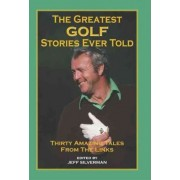 The Greatest Golf Stories Ever Told by Jeff Silverman