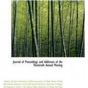 Journal of Proceedings and Addresses of the Thirteenth Annual Meeting by Southern Educational Association