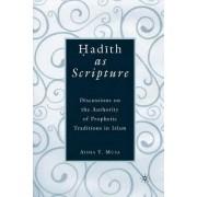 Hadith as Scripture by Aisha Y. Musa