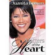 Matters of the Heart by Juanita Bynum