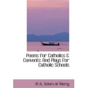 Poems for Catholics & Convents by M. A. Sisters of Mercy