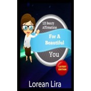 123 Beauty Affirmations for a Beautiful You by Lorean Lira