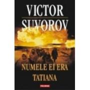 Numele ei era Tatiana - Victor Suvorov