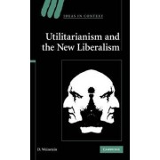 Utilitarianism and the New Liberalism by D. Weinstein