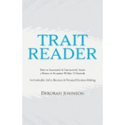 Trait Reader: How to Accurately & Instinctively Assess a Person or Situation Within 10 Seconds - An Invaluable Aid in Business & Per
