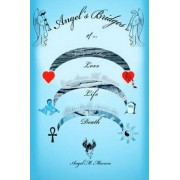 Angel's Bridges of Love, Life and Death by Angel M Marrero