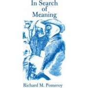 In Search of Meaning by Richard M Pomeroy