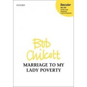 Marriage to My Lady Poverty by Bob Chilcott