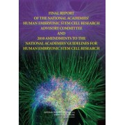 Final Report of the National Academies' Human Embryonic Stem Cell Research Advisory Committee and 2010 Amendments to the National Academies' Guidelines for Human Embryonic Stem Cell Research by Human Embryonic Stem Cell Research Advisory Committee