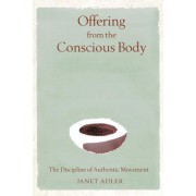 Offering from the Conscious Body: The Discipline of Authentic Movement