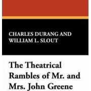 The Theatrical Rambles of Mr. and Mrs. John Greene by Charles Durang