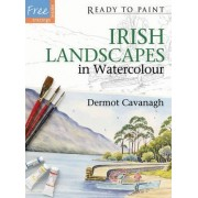 Ready to Paint Irish Landscapes in Watercolour by Dermot Cavanagh