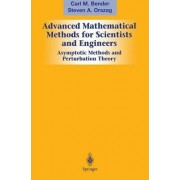 Advanced Mathematical Methods for Scientists and Engineers: v. 1 by Carl M. Bender