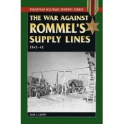 War Against Rommel's Supply Lines, 1942-43 by Alan J. Levine