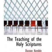 The Teaching of the Holy Scriptures by Duston Kemble