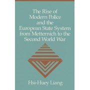 The Rise of Modern Police and the European State System from Metternich to the Second World War by Hsi-Huey Liang