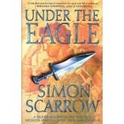 Under the Eagle by Simon Scarrow