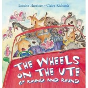 The Wheels on the Ute Go Round and Round by Loraine Harrison