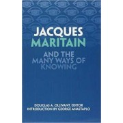 Jacques Maritain and the Many Ways of Knowing by Douglas A. Ollivant