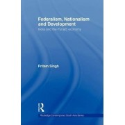 Federalism, Nationalism and Development by Pritam Singh