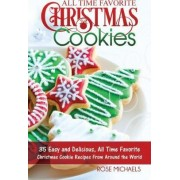 All Time Favorite Christmas Cookies by Rose Michaels