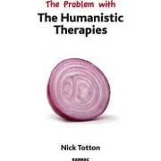 The Problem with Humanistic Therapies by Nick Totton