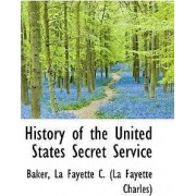 History of the United States Secret Service by Bake La Fayette C (La Fayette Charles)
