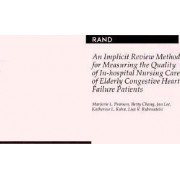 An Implicit Review Method for Measuring the Quality of in-Hospital Nursing Care of Elderly Congestive Heart Failure Patients by Marjorie L. Pearson
