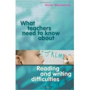 What Teachers Need to Know About Reading and Writing Difficulties by Peter Westwood