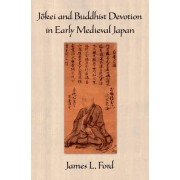 Jokei and Buddhist Devotion in Early Medieval Japan by James L. Ford