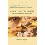 Mommy, I'm Still in Here by K L McLaughlin