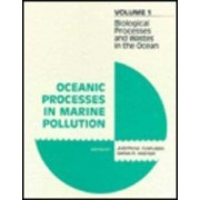 Oceanic Processes in Marine Pollution: Biological Processes and Wastes in the Ocean v. 1 by Iver W. Duedall
