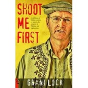 Shoot Me First: A cattleman in Taliban Country by Grant Lock