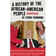 History of the African-American People (proposed) by Strom Thurmond by Percival Everett