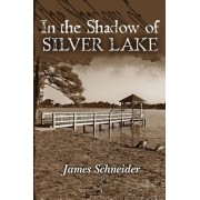 In the Shadow of Silver Lake by James Schneider