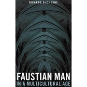 Faustian Man in a Multicultural Age by Ricardo Duchesne