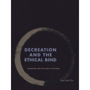Decreation and the Ethical Bind by Yoon Sook Cha