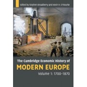 The Cambridge Economic History of Modern Europe: Volume 1, 1700-1870 by Stephen Broadberry