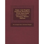Fijian and English Practical Dictionary, with Hand-Book and Grammar... by One Amongst Them