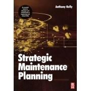 Strategic Maintenance Planning by Anthony Kelly