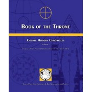 Book of the Throne: Cosmic History Chronicles Volume I: The Law of Time and the Reformulation of the Human Mind
