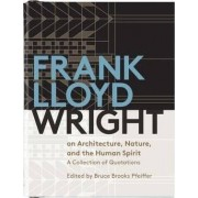 Frank Lloyd Wright on Architecture, Nature, and the Human Spirit Book of Quotes by Bruce Brooks Pfeiffer