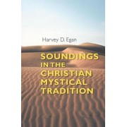 Soundings in the Christian Mystical Tradition by Harvery D. Egan