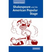 Shakespeare and the American Popular Stage by Dr. Frances Teague