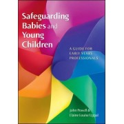 Safeguarding Babies and Young Children: A Guide for Early Years Professionals by John Powell