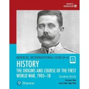 Edexcel International GCSE (9-1) History the Origins and Course of the First World War, 1905-18 Student Book by Rosemary Rees