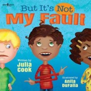 But it's Not My Fault by Julia Cook