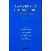 Lawyers as Counselors, a Client-Centered Approach by David A. Binder
