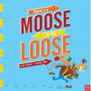 There's a Moose on the Loose by Stephan Lomp