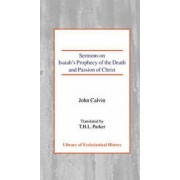 Sermons on Isaiah's Prophecy of the Death and Passion of Christ by John Calvin